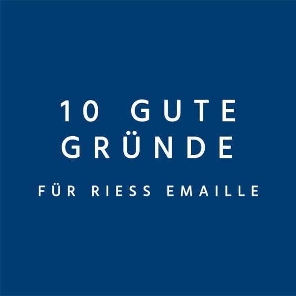 10 gute Gründe für Riess Emaille