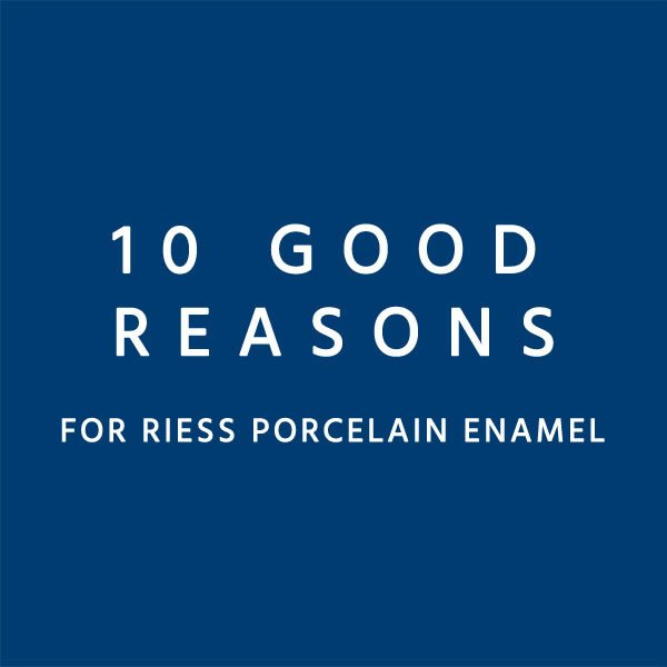 10 good reasons for riess porcelain enamel